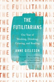 The Futilitarians by Anne Gisleson (9780316393928) - PaperBack - Biographies General Biographies