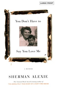 You Don't Have to Say You Love Me by Sherman Alexie (9780316396776) - HardCover - Biographies General Biographies