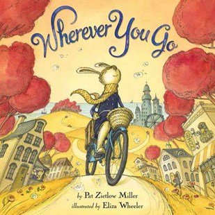 Wherever You Go by Pat Zietlow Miller, Eliza Wheeler (9780316400022) - HardCover - Picture Books