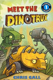 Meet the Dinotrux by Chris Gall (9780316400640) - HardCover - Children's Fiction Early Readers (0-4)