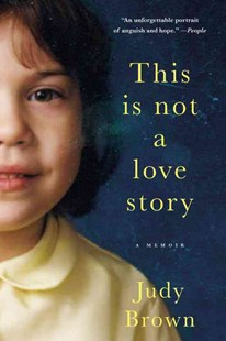This Is Not a Love Story by Judy Brown (9780316400701) - PaperBack - Biographies General Biographies