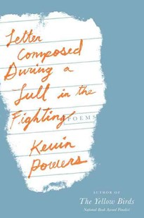 Letter Composed During a Lull in the Fighting by Kevin Powers (9780316401081) - HardCover - Poetry & Drama Poetry