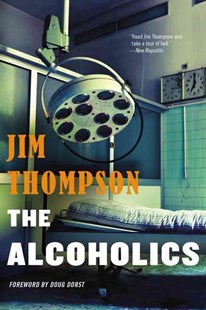 The Alcoholics by Jim Thompson, Doug Dorst (9780316403955) - PaperBack - Crime Mystery & Thriller