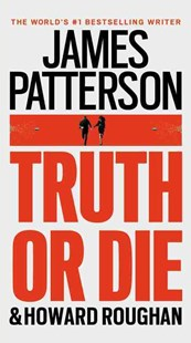 Truth or Die by James Patterson, Howard Roughan (9780316408721) - HardCover - Crime Mystery & Thriller