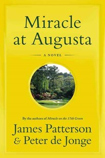 Miracle at Augusta by James Patterson, Peter De Jonge (9780316410977) - HardCover - Crime Mystery & Thriller