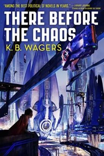 There Before the Chaos by K. B. Wagers (9780316411219) - PaperBack - Adventure Fiction Modern