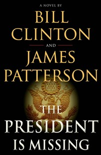 The President Is Missing by Clinton, Bill/ Patterson, James, James Patterson (9780316412698) - HardCover - Adventure Fiction Modern