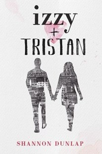 Izzy + Tristan by Shannon Dunlap (9780316415385) - HardCover - Young Adult Contemporary