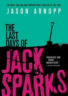 The Last Days of Jack Sparks by Jason Arnopp (9780316433037) - PaperBack - Crime Mystery & Thriller