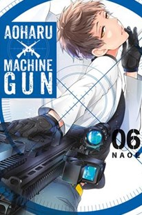 Aoharu X Machinegun, Vol. 6 by Naoe, Naoe (9780316435680) - PaperBack - Young Adult Contemporary