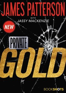 Private: Gold by James Patterson, Jassy Mackenzie (9780316438711) - PaperBack - Crime Mystery & Thriller