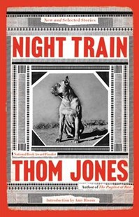 Night Train by Thom Jones, Amy Bloom (9780316449342) - HardCover - Modern & Contemporary Fiction Short Stories