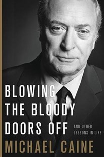 Blowing the Bloody Doors Off by Michael Caine (9780316451871) - HardCover - Biographies Entertainment