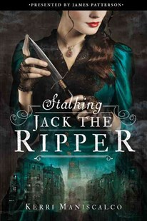 Stalking Jack the Ripper by Kerri Maniscalco, James Patterson (9780316464284) - HardCover - Children's Fiction