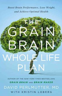 The Grain Brain Whole Life Plan by David Perlmutter,, Kristin Loberg (9780316464291) - HardCover - Cooking Health & Diet