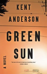 Green Sun by Kent Anderson (9780316466806) - HardCover - Crime Mystery & Thriller