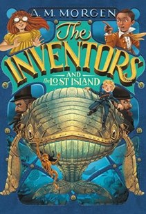 The Inventors and the Lost Island by A. M. Morgen (9780316471534) - HardCover - Children's Fiction