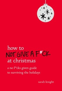 (ebook) How to Not Give a F*ck at Christmas - Humour General Humour