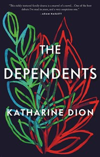 The Dependents by Katharine Dion (9780316473873) - HardCover - Modern & Contemporary Fiction General Fiction