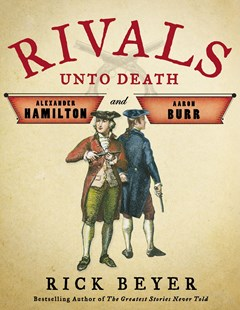 Rivals Unto Death by Rick Beyer (9780316504973) - HardCover - Biographies Political