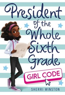 (ebook) President of the Whole Sixth Grade: Girl Code - Children's Fiction