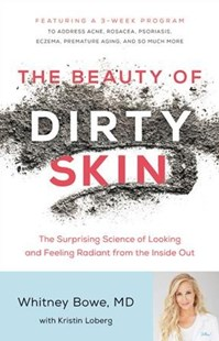 The Beauty of Dirty Skin by Whitney Bowe, Kristin Loberg (9780316509824) - HardCover - Art & Architecture Fashion & Make-Up