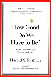 How Good Do We Have to Be? by Harold S. Kushner (9780316519335) - PaperBack - Philosophy Modern