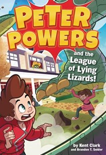 Peter Powers and the League of Lying Lizards! by Kent Clark, Dave Bardin, Brandon T. Snider (9780316546362) - PaperBack - Children's Fiction Older Readers (8-10)