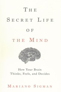 The Secret Life of the Mind by Mariano Sigman (9780316549622) - HardCover - Reference Medicine
