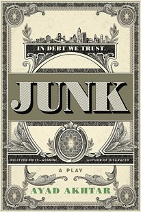 Junk by Ayad Akhtar (9780316550727) - PaperBack - Modern & Contemporary Fiction General Fiction