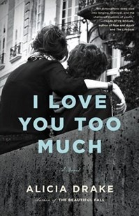 I Love You Too Much by Alicia Drake (9780316553209) - HardCover - Modern & Contemporary Fiction General Fiction
