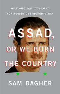 Assad, or We Burn the Country by Sam Dagher (9780316556729) - HardCover - Politics Political Issues