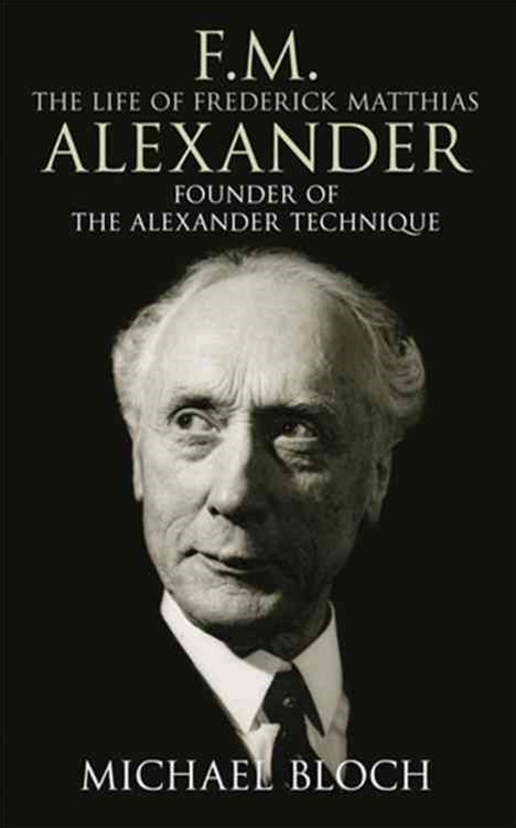 F.M.: The Life Of Frederick Matthias Alexander