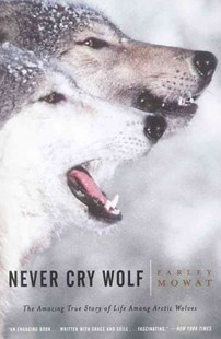 Never Cry Wolf by Farley Mowat, Farley Mowat (9780316881791) - PaperBack - Pets & Nature Wildlife