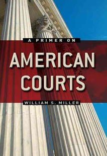 Primer on American Courts by Charles D. Pringle, Mark Kroll, William S. Miller (9780321106155) - PaperBack - Politics US Politics