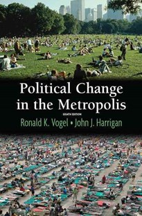 Political Change in the Metropolis by John J. Harrigan, Ronald K. Vogel (9780321202284) - PaperBack - Politics Political Issues