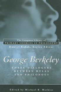 George Berkeley: Three Dialogues Between Hylas and Philonous (Longman Library of Primary Sources in Philosophy) by George B. Berkeley, Michael B. Mathias, Daniel Kolak (9780321276131) - PaperBack - Philosophy Modern