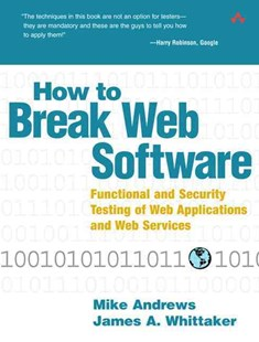 How to Break Web Software by James A. Whittaker, Mike Andrews, James A. Whittaker (9780321369444) - PaperBack - Computing Database Management