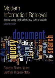 Modern Information Retrieval: The Concepts and Technology behind Search by Ricardo Baeza-Yates, Berthier Ribeiro-Neto (9780321416919) - PaperBack - Computing Database Management