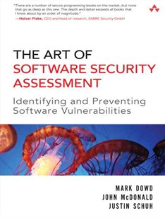The Art of Software Security Assessment: Identifying and Preventing Software Vulnerabilities by Mark Dowd, John McDonald, Justin Schuh (9780321444424) - PaperBack - Computing Database Management
