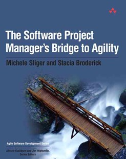 The Software Project Manager's Bridge to Agility by Michele Sliger, Stacia Broderick (9780321502759) - PaperBack - Business & Finance Management & Leadership