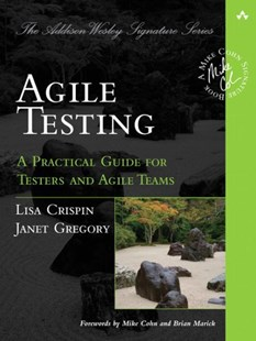 Agile Testing: A Practical Guide for Testers and Agile Teams by Lisa Crispin, Janet Gregory (9780321534460) - PaperBack - Computing Program Guides