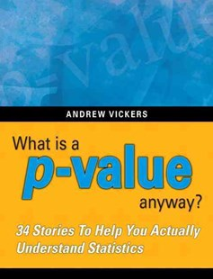 What is a p-value anyway? 34 Stories to Help You Actually Understand Statistics by Andrew J. Vickers (9780321629302) - PaperBack - Science & Technology Mathematics