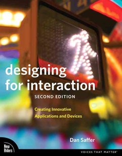 Designing for Interaction: Creating Innovative Applications and Devices by Dan Saffer (9780321643391) - PaperBack - Art & Architecture General Art