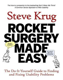 Rocket Surgery Made Easy: The Do-It-Yourself Guide to Finding and Fixing Usability Problems by Steve Krug (9780321657299) - PaperBack - Computing Hardware