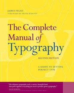Complete Manual of Typography, The: A Guide to Setting Perfect Type by Jim Felici (9780321773265) - PaperBack - Art & Architecture General Art