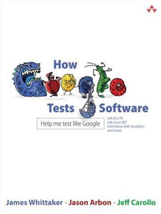 How Google Tests Software by James A. Whittaker, Jason Arbon, Jeff Carollo (9780321803023) - PaperBack - Computing Internet