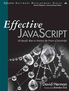 Effective JavaScript: 68 Specific Ways to Harness the Power of JavaScript by David Herman (9780321812186) - PaperBack - Computing Programming