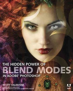 The Hidden Power of Blend Modes in Adobe Photoshop by Scott Valentine (9780321823762) - PaperBack - Art & Architecture Photography - Technique
