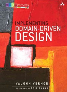 Implementing Domain-Driven Design by Vaughn Vernon, Eric Evans (9780321834577) - HardCover - Computing Programming
